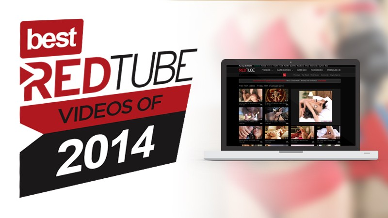 "A Re-Fap of the ""10 Best Redtube Videos of 2014″"